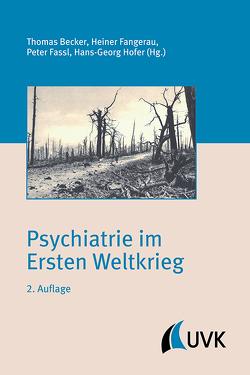 Psychiatrie im Ersten Weltkrieg von Becker,  Prof. Dr. med. Thomas, Fangerau,  Prof. Dr. Heiner, Fassl,  Peter, Herzog,  Markwart, Hofer,  Prof. Dr. Hans-Georg