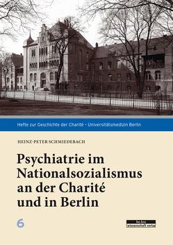 Psychiatrie im Nationalsozialismus an der Charité und in Berlin von Schmiedebach,  Heinz-Peter