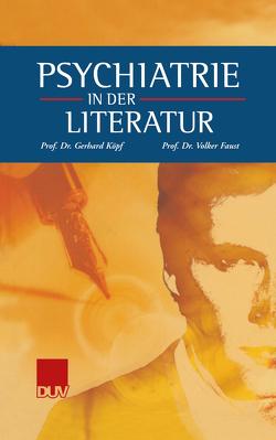 Psychiatrie in der Literatur von Faust,  Volker, Köpf,  Gerhard