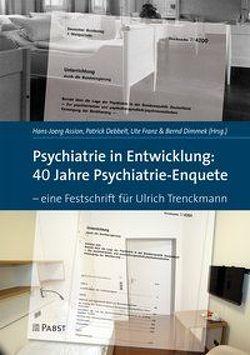 Psychiatrie in Entwicklung: 40 Jahre Psychiatrie-Enquete von Assion,  Hans-Jörg, Debbelt,  Patrick, Dimmek,  Bernd, Franz,  Ute