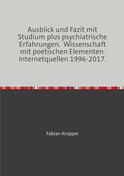 Psychiatrie, Metaphysik mit wissenschaftlichen und poetischen Modulen. Hauptwerk. 1998-2017. von Knipper,  Fabian