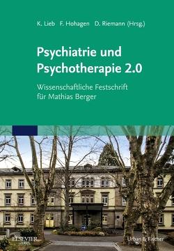 Psychiatrie und Psychotherapie 2.0 von Hohagen,  Fritz, Lieb,  Klaus, Riemann,  Dieter