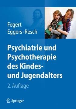 Psychiatrie und Psychotherapie des Kindes- und Jugendalters von Eggers,  Christian, Fegert,  Jörg M, Resch,  Franz