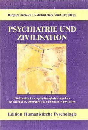 Psychiatrie und Zivilisation von Andresen,  Burghard, Gross,  Jan, Stark,  F Michael