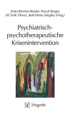 Psychiatrisch-psychotherapeutische Krisenintervention von Berger,  Pascal, Riecher-Rössler,  Anita, Stieglitz,  Rolf D, Yilmaz,  Ali T