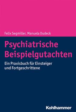 Psychiatrische Beispielgutachten von Dudeck,  Manuela, Segmiller,  Felix