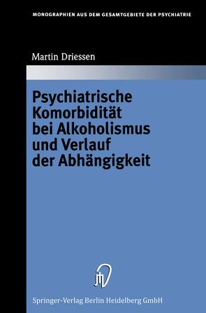 Psychiatrische Komorbidität bei Alkoholismus und Verlauf der Abhängigkeit von Driessen,  Martin