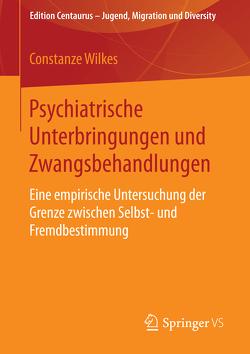 Psychiatrische Unterbringungen und Zwangsbehandlungen von Wilkes,  Constanze