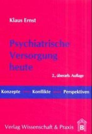 Psychiatrische Versorgung heute von Ernst,  Klaus