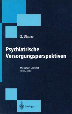 Psychiatrische Versorgungsperspektiven von Ernst,  K., Ulmar,  G.