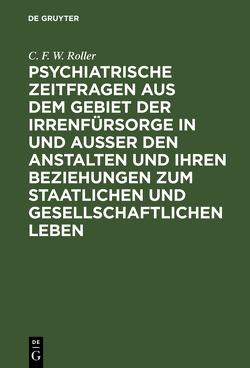 Psychiatrische Zeitfragen aus dem Gebiet der Irrenfürsorge in und ausser den Anstalten und ihren Beziehungen zum staatlichen und gesellschaftlichen Leben von Roller,  Christian Friedrich Wilhelm