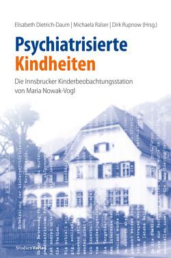 Psychiatrisierte Kindheiten von Dietrich-Daum,  Elisabeth, Ralser,  Michaela, Rupnow,  Dirk