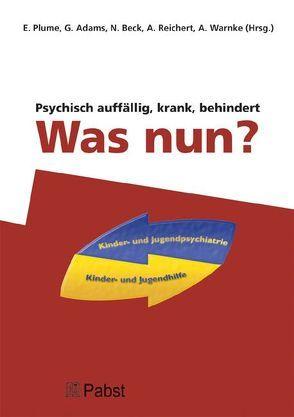 Psychisch auffällig, krank, behindert – Was nun? von Adams,  G., Beck,  N., Plume,  E, Reichert,  A., Warnke,  A.