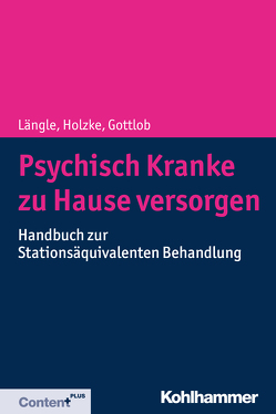 Psychisch Kranke zu Hause versorgen von Gottlob,  Melanie, Holzke,  Martin, Längle,  Gerhard