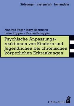 Psychische Anpassungsreaktionen von Kindern und Jugendlichen bei chronischen körperlichen Erkrankungen von Herrmann,  Jessy, Küpper,  Luise, Schepper,  Florian, Vogt,  Manfred