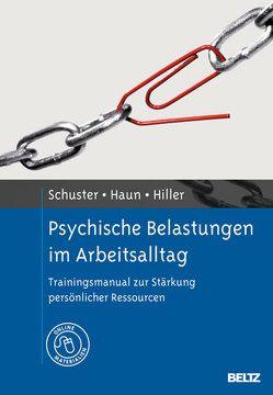 Psychische Belastungen im Arbeitsalltag von Haun,  Sascha, Hiller,  Wolfgang, Schuster,  Nadine