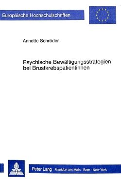 Psychische Bewältigungsstrategien bei Brustkrebspatientinnen von Schroeder,  Annette