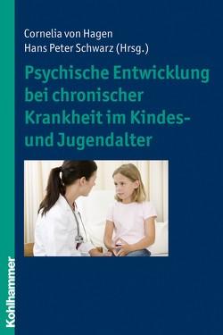 Psychische Entwicklung bei chronischer Krankheit im Kindes- und Jugendalter von Hagen,  Cornelia von, Schwarz,  Hans-Peter