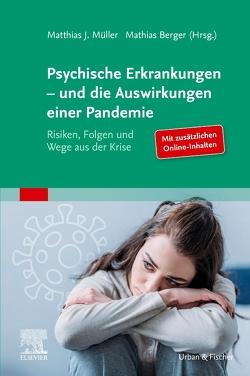 Psychische Erkrankungen – und die Auswirkungen einer Pandemie von Berger,  Mathias, Müller,  Matthias J.