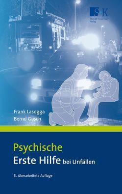 Psychische Erste Hilfe bei Unfällen von Gasch,  Bernd, Lasogga,  Frank