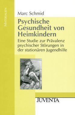 Psychische Gesundheit von Heimkindern von Schmid,  Marc