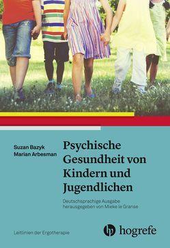 Psychische Gesundheit von Kindern und Jugendlichen von Arbesman,  Marian, Bazyk,  Susan