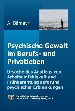 Psychische Gewalt im Berufs- und Privatleben von Bämayr,  Argeo