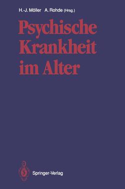 Psychische Krankheit im Alter von Möller,  Hans-Jürgen, Rohde,  Anke