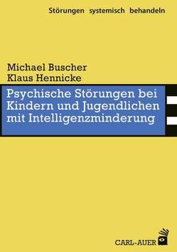 Psychische Störungen bei Kindern und Jugendlichen mit Intelligenzminderung von Buscher,  Michael, Hennicke,  Klaus
