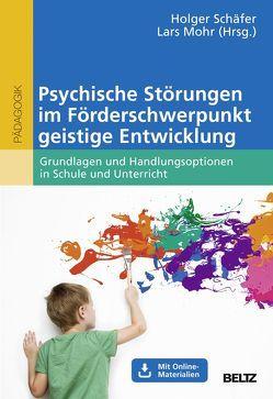 Psychische Störungen im Förderschwerpunkt Geistige Entwicklung von Mohr,  Lars, Schaefer,  Holger