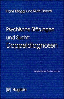 Psychische Störungen und Sucht: Doppeldiagnosen von Donati,  Ruth, Moggi,  Franz