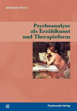 Psychoanalyse als Erzählkunst und Therapieform von Ferro,  Antonino