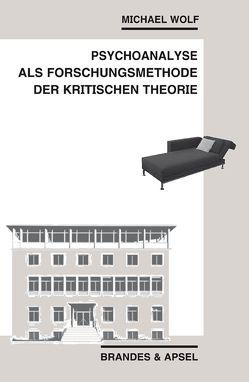 Psychoanalyse als Forschungsmethode der Kritischen Theorie von Wolf,  Michael