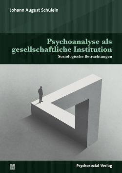 Psychoanalyse als gesellschaftliche Institution von Schülein,  Johann August