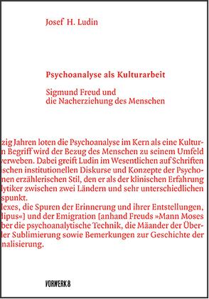 Psychoanalyse als Kulturarbeit von Ludin,  Josef H.
