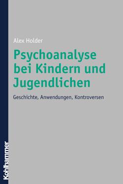 Psychoanalyse bei Kindern und Jugendlichen von Holder,  Alex