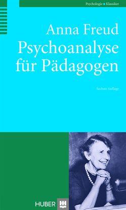 Psychoanalyse für Pädagogen von Freud,  Anna