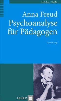 Psychoanalyse für Pädagogen von Freud,  Anna, Holder,  Alex