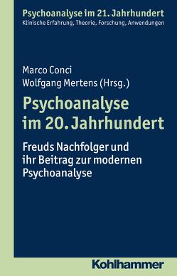 Psychoanalyse im 20. Jahrhundert von Benecke,  Cord, Conci,  Marco, Gast,  Lilli, Leuzinger-Bohleber,  Marianne, Mertens,  Wolfgang