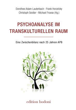 Psychoanalyse im transkulturellen Raum von Adam-Lauterbach,  Dorothee, Froese,  Michael, Horzetzky,  Frank, Johne,  Marc, Seidler,  Christoph