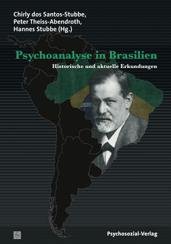 Psychoanalyse in Brasilien von Capoulade,  Francisco, Dias de Castro,  Rafael, dos Santos-Stubbe,  Chirly, Facchinetti,  Cristiana, Füchtner,  Hans, Martins,  André, Massimi,  Marina, Stubbe,  Hannes, Theiss-Abendroth,  Peter