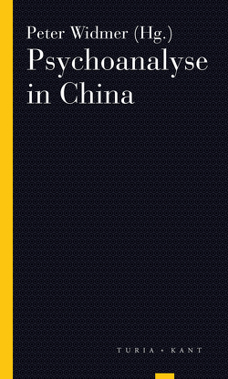 Psychoanalyse in China von Datong,  Huo;Wie,  Quing;Zhang,  Jinyan;Lanselle,  Rainer;Flechner,  Guy;Soulié de Morant,  Georges;Nobus,  Dany;Widmer,  Peter, Widmer,  Peter