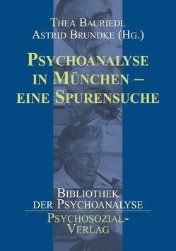 Psychoanalyse in München – eine Spurensuche von Bauriedl,  Thea, Brundke,  Astrid, Gröner,  Horst, Grunert,  Johannes, Pabst,  Reinhard, Schmidbauer,  Wolfgang, Spanl,  Heidi