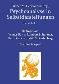 Psychoanalyse in Selbstdarstellungen / Psychoanalyse in Selbstdarstellungen von Berna,  Jacques, Bolterauer,  Lambert, Hermanns,  Ludger M., Keilson,  Hans, Kestenberg,  Judith S