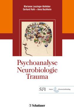 Psychoanalyse – Neurobiologie – Trauma von Buchheim,  Anna, Leuzinger-Bohleber,  Maria, Roth,  Gerhard