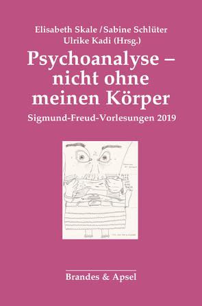 Psychoanalyse – nicht ohne meinen Körper von Kadi,  Ulrike, Schlüter,  Sabine, Skale,  Elisabeth