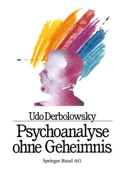 Psychoanalyse ohne Geheimnis von Baumann, DERBOLOWSKY, GRAF