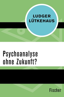 Psychoanalyse ohne Zukunft? von Lütkehaus,  Ludger