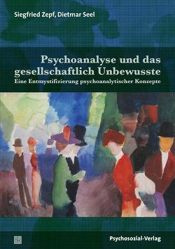 Psychoanalyse und das gesellschaftlich Unbewusste von Seel,  Dietmar, Zepf,  Siegfried