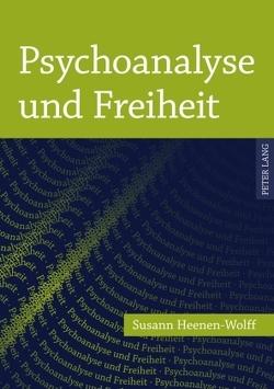Psychoanalyse und Freiheit von Heenen-Wolff,  Susann